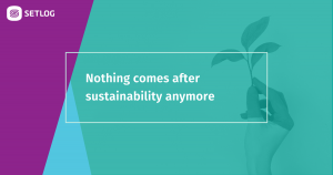 Nothing comes after sustainability anymore