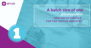 A batch size of one: New opportunities for the textile industry