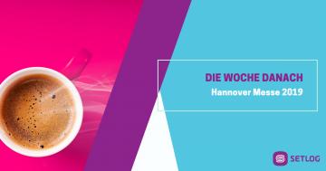 Die Woche danach - Hannover Messe 2019
