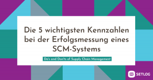 Die 5 wichtigsten Kennzahlen bei der Erfolgsmessung eines SCM-Systems