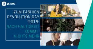 Zum Fashion Revolution Day 2019: Nach Haltigkeit kommt nichts mehr