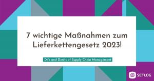 7 wichtige Maßnahmen zum Lieferkettengesetz 2023