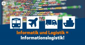 Informatik und Logistik = Informationslogistik!